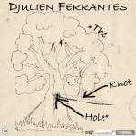 Djulien Ferrantes - The Knothole (2010)